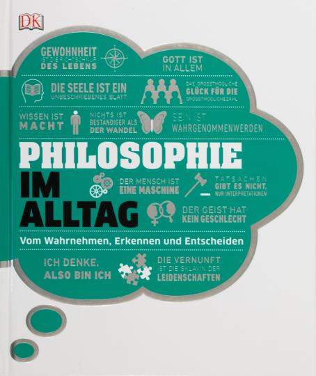 Philosophie im Alltag. Vom Wahrnehmen, Erkennen und Entscheiden.