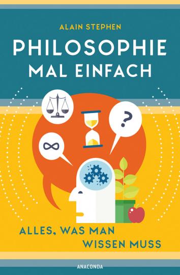 Philosophie mal einfach. Alles, was man wissen muss.