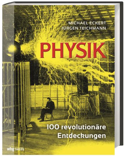Physik. 100 revolutionäre Entdeckungen.
