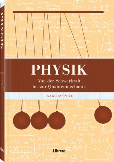 Physik. Von der Schwerkraft bis zur Quantenmechanik.