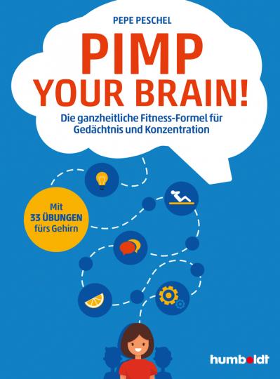 Pimp your Brain! Die ganzheitliche Fitness-Formel für Gedächtnis und Konzentration.