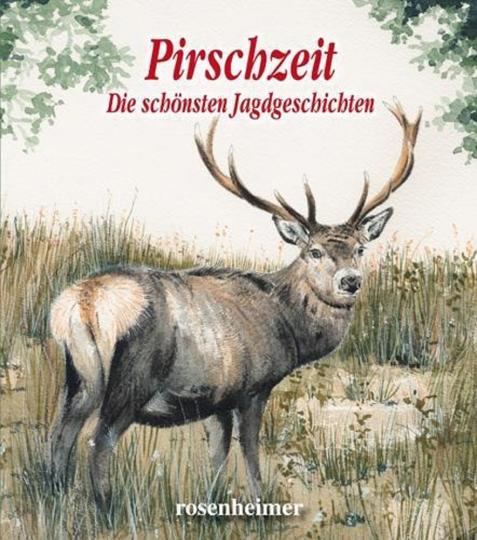 Pirschzeit. Die schönsten Jagdgeschichten.