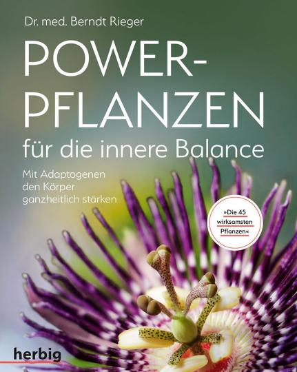 Powerpflanzen für die innere Balance. Mit Adaptogenen den Körper ganzheitlich stärken.