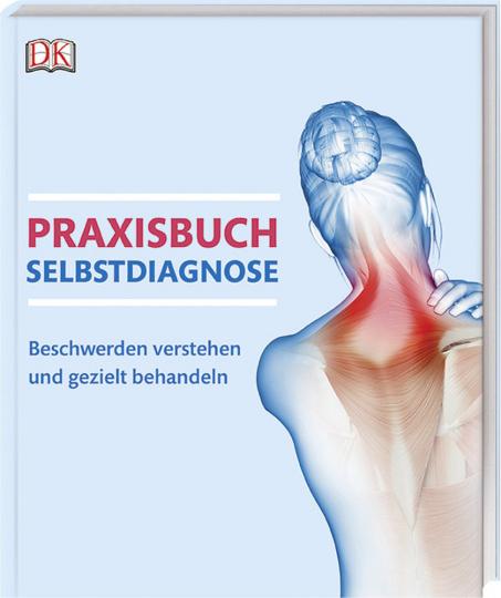 Praxisbuch Selbstdiagnose - Beschwerden verstehen und gezielt behandeln