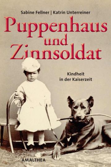 Puppenhaus und Zinnsoldat. Kindheit in der Kaiserzeit.