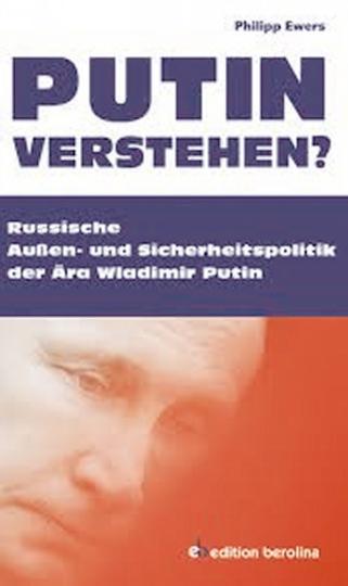 Putin verstehen? - Russische Außen- und Sicherheitspolitik der Ära Wladimir Putin