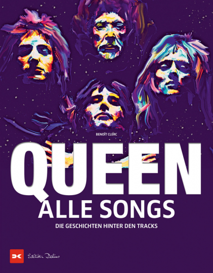 Queen - Alle Songs. Die Geschichten hinter den Tracks.