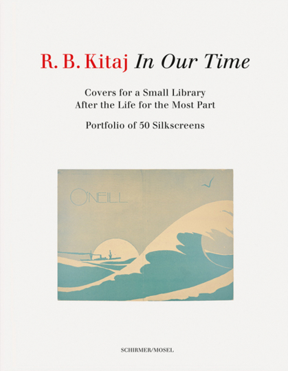 R.B. Kitaj. In Our Time. Covers for a Small Library After the Life for the Most Part.