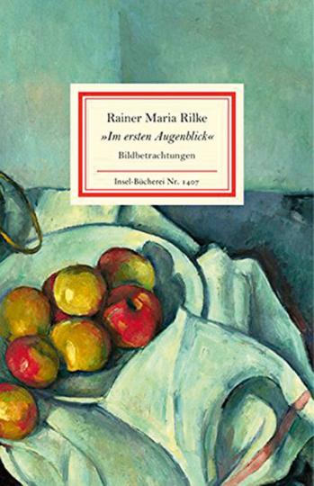 Rainer Maria Rilke. Im ersten Augenblick. Bildbetrachtungen.