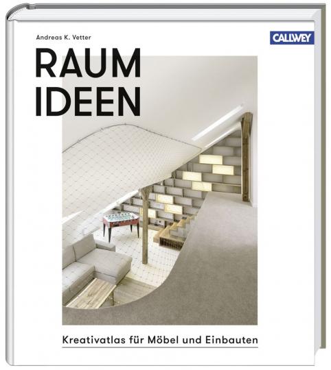 Raumideen. Kreativatlas für Möbel und Einbauten.