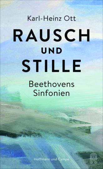Rausch und Stille. Beethovens Sinfonien.