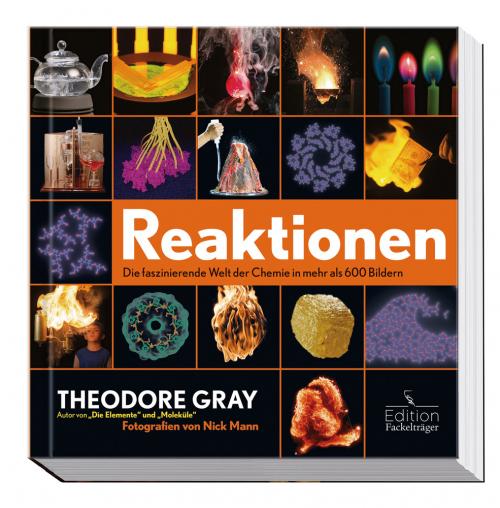 Reaktionen. Die faszinierende Welt der Chemie in mehr als 600 Bildern.