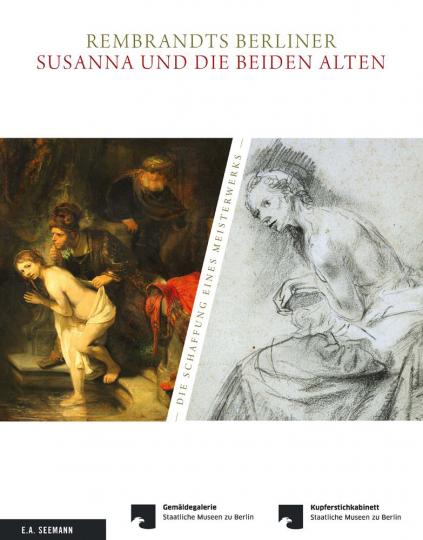 Rembrandts Berliner Susanna und die beiden Alten. Die Schaffung eines Meisterwerks.