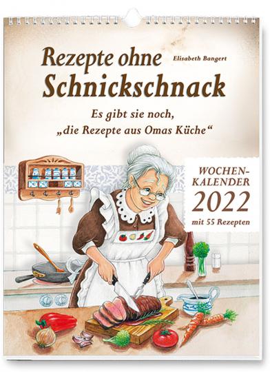 Rezepte ohne Schnickschnack. Wochenkalender 2022.