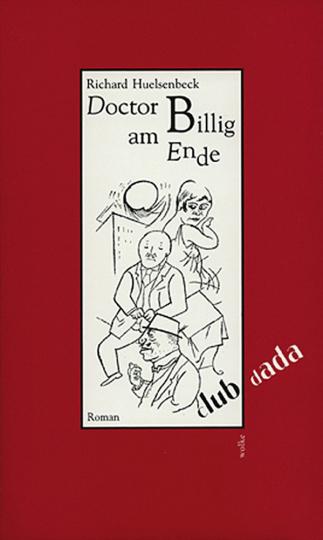 Richard Huelsenbeck. Doctor Billig am Ende. Ein Roman mit 8 Illustrationen von George Grosz.