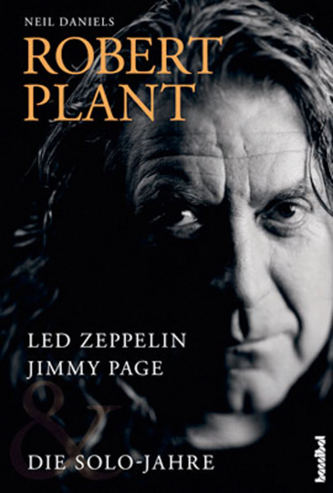 Robert Plant. Led Zeppelin, Jimmy Page & Die Solo-Jahre.