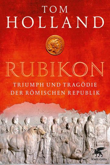 Rubikon. Triumph und Tragödie der Römischen Republik.