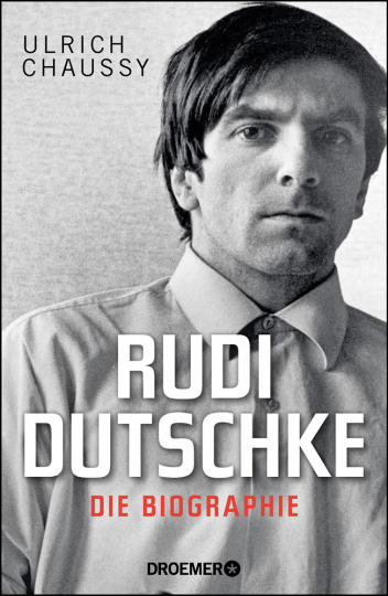 Rudi Dutschke. Die Biographie.