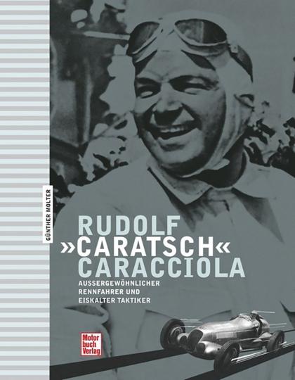 Rudolf 'Caratsch' Caracciola - Außergewöhnlicher Rennfahrer und eiskalter Taktiker