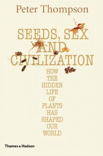 Samen, Sex und Zivilisation. Wie das verborgene Leben der Pflanzen unsere Kultur geformt hat. Seeds, Sex and Civilization. How the Hidden Life of Plants has Shaped our World.