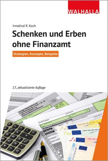 Schenken und Erben ohne Finanzamt. Strategien, Konzepte, Beispiele.