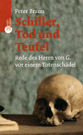 Schiller, Tod und Teufel. Rede des Herrn von G. vor einem Totenschädel