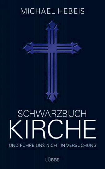 Schwarzbuch Kirche - Und führe uns nicht in Versuchung