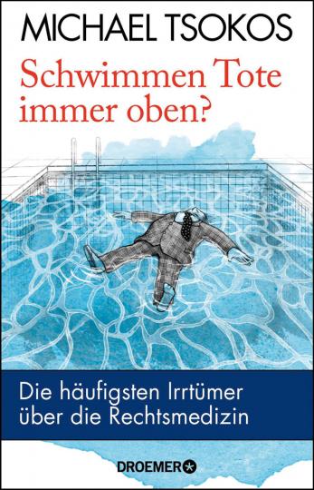 Schwimmen Tote immer oben? Die häufigsten Irrtümer über die Rechtsmedizin.