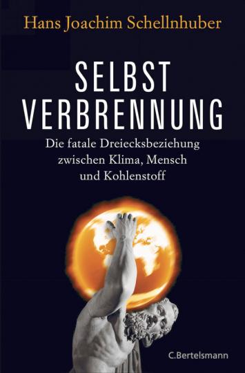 Selbstverbrennung : Die fatale Dreiecksbeziehung zwischen Klima, Mensch und Kohlenstoff (M)