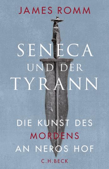 Seneca und der Tyrann. Die Kunst des Mordens an Neros Hof.