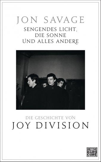 Sengendes Licht, die Sonne und alles andere. Die Geschichte von Joy Division.