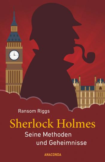 Sherlock Holmes. Die Methoden und Geheimnisse des berühmten Meisterdetektivs.