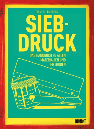 Siebdruck. Das Handbuch zu allen Materialien und Methoden.