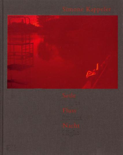 Simone Kappeler. Seile. Fluss. Nacht. Fotografien 1964-2011.