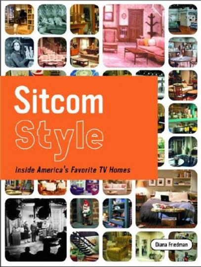 Sitcom Style. Amerikas beliebteste TV-Serien. Inside America's Favorite TV Homes.