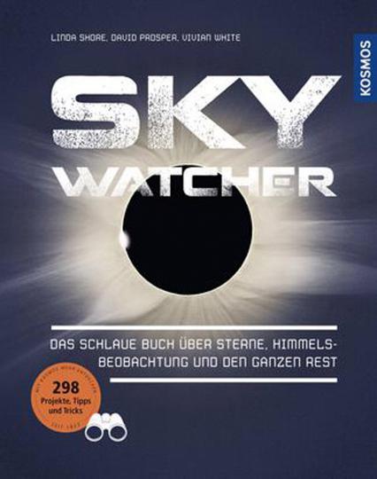 Sky Watcher. Das schlaue Buch über Sterne, Himmelsbeobachtung und den ganzen Rest.