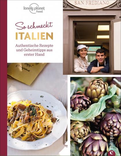 So schmeckt Italien. Authentische Rezepte und Geheimtipps aus erster Hand.