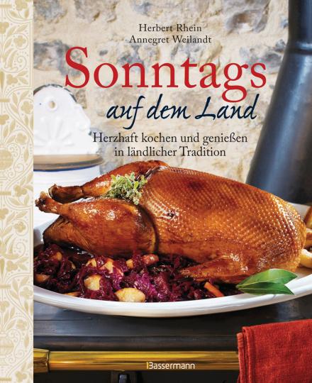Sonntags auf dem Land. Herzhaft kochen und genießen in ländlicher Tradition.
