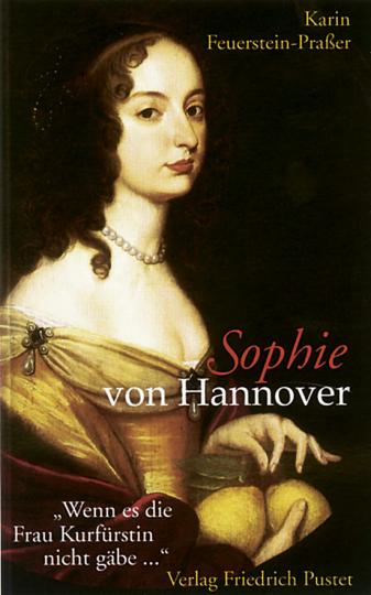 Sophie von Hannover -Wenn es die Frau Kurfürstin nicht gäbe