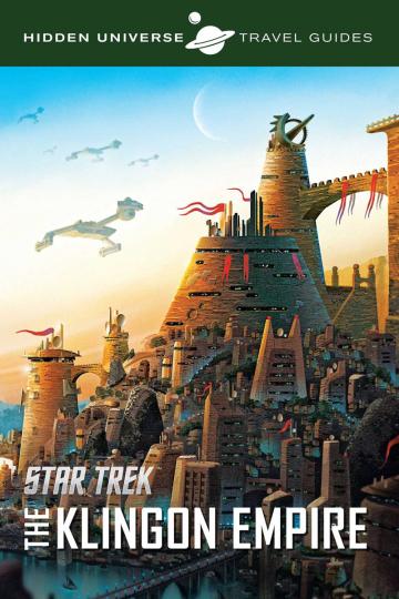 Star Trek Reiseführer. Das versteckte Universum der Klingonen. Star Trek. The Klingon Empire. Hidden Universe Travel Guides.