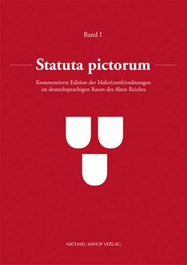 Statuta pictorum: Kommentierte Edition der Maler(zunft)ordnungen im deutschsprachigen Raum des Alten Reiches. Band 1 bis 5.
