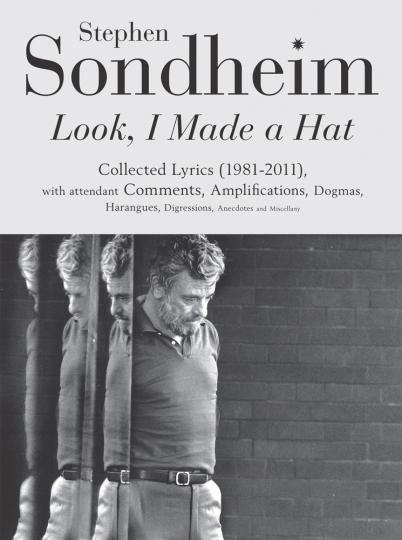 Stephen Sondheim. Look, I made a Hat. Gesammelte Gedichte (1981-2011) mit begleitenden Kommentaren, Betonungen, Dogmen, Predigten, Abschweifungen, Anekdoten und Wortklaubereien.