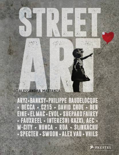 Street Art. Legendäre Künstler und ihre Visionen.