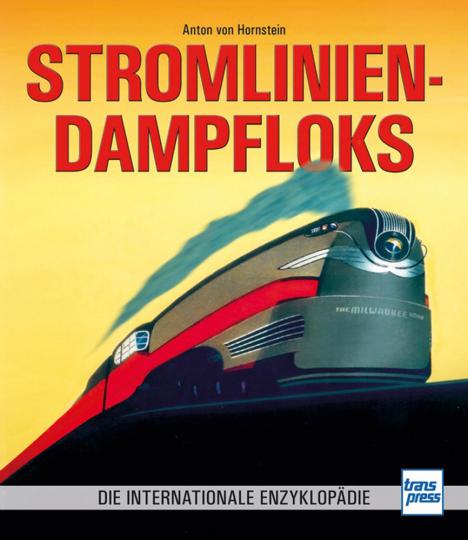 Stromlinien-Dampfloks. Die internationale Enzyklopädie.