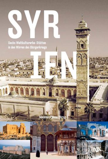 Syrien. Sechs Weltkulturerbe-Stätten in den Wirren des Bürgerkriegs.