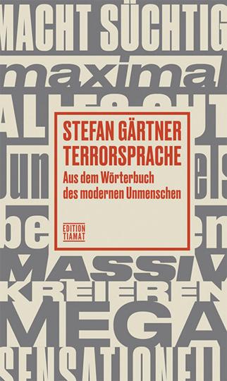Terrorsprache. Aus dem Wörterbuch des modernen Unmenschen.