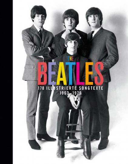 The Beatles. 178 illustrierte Songtexte 1963-1970 mit einem Vorwort von Steve Turner.