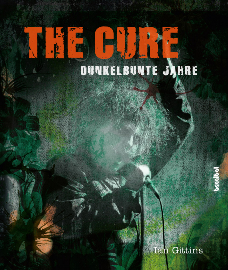 The Cure. Dunkelbunte Jahre.