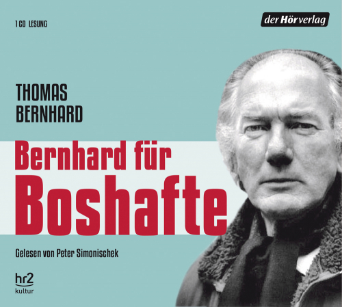 Thomas Bernhard. Bernhard für Boshafte. 1 CD.