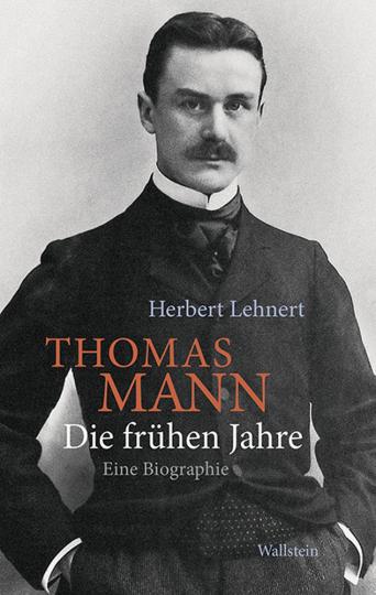 Thomas Mann. Die frühen Jahre. Eine Biographie.
